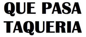Que Pasa Taqueria