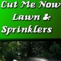 Cut Me Now Sprinklers & Landscaping
