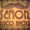 Senor Taco Show